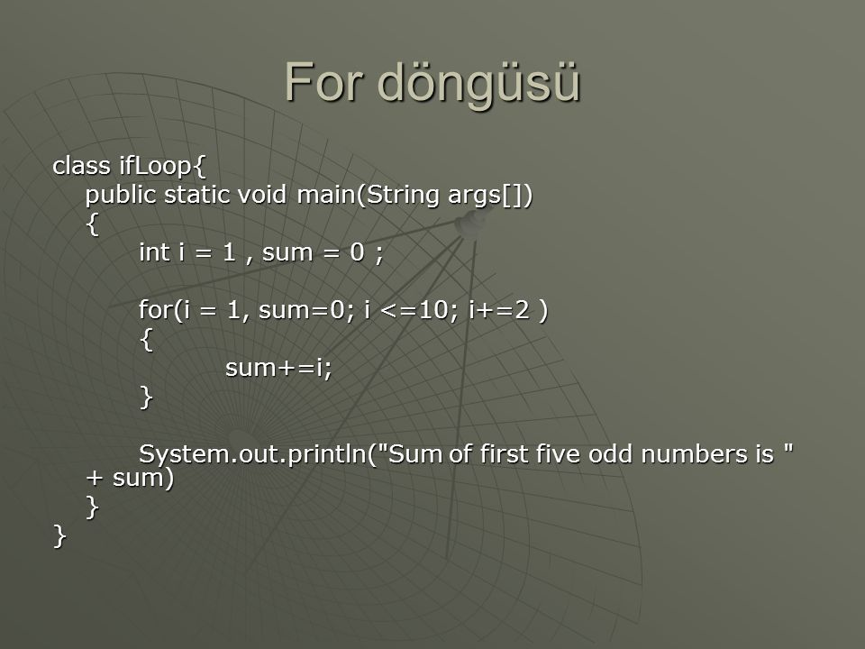 For döngüsü class ifLoop{ public static void main(String args[]) {